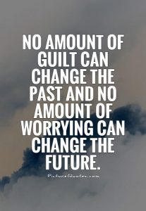 no-amount-of-guilt-can-change-the-past-and-no-amount-of-worrying-can-change-the-future-quote-1
